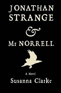 Jonathan strange and Mr. Norell, by Susanna Clarck (debut novel)